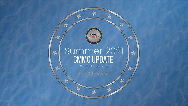 Webinar: CMMC Summer 2021 Update